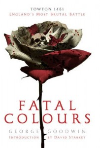Fatal Colours - Towton 1461: England's Most Brutal Battle